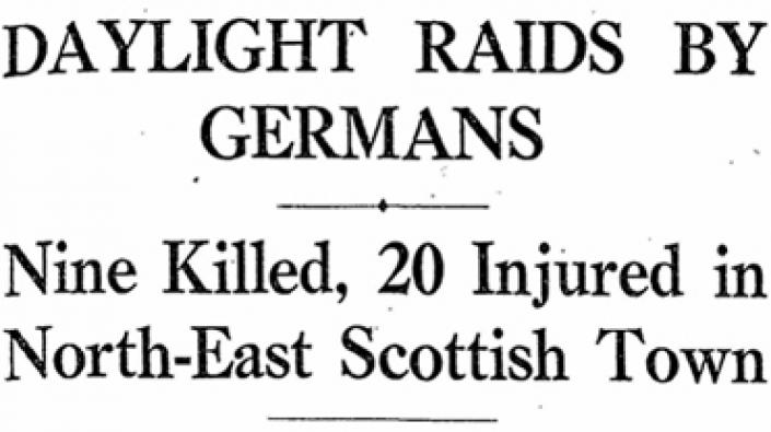 The headline from The Scotsman 2 July 1940: 'Daylight Raids by Germans. Nine Killed, 20 Injured in North-East Scottish Town